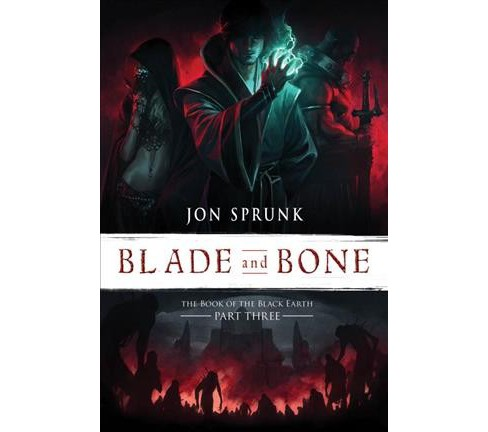 Blade and Bone -  (The Book of the Black Earth) by Jon Sprunk (Paperback) - image 1 of 1