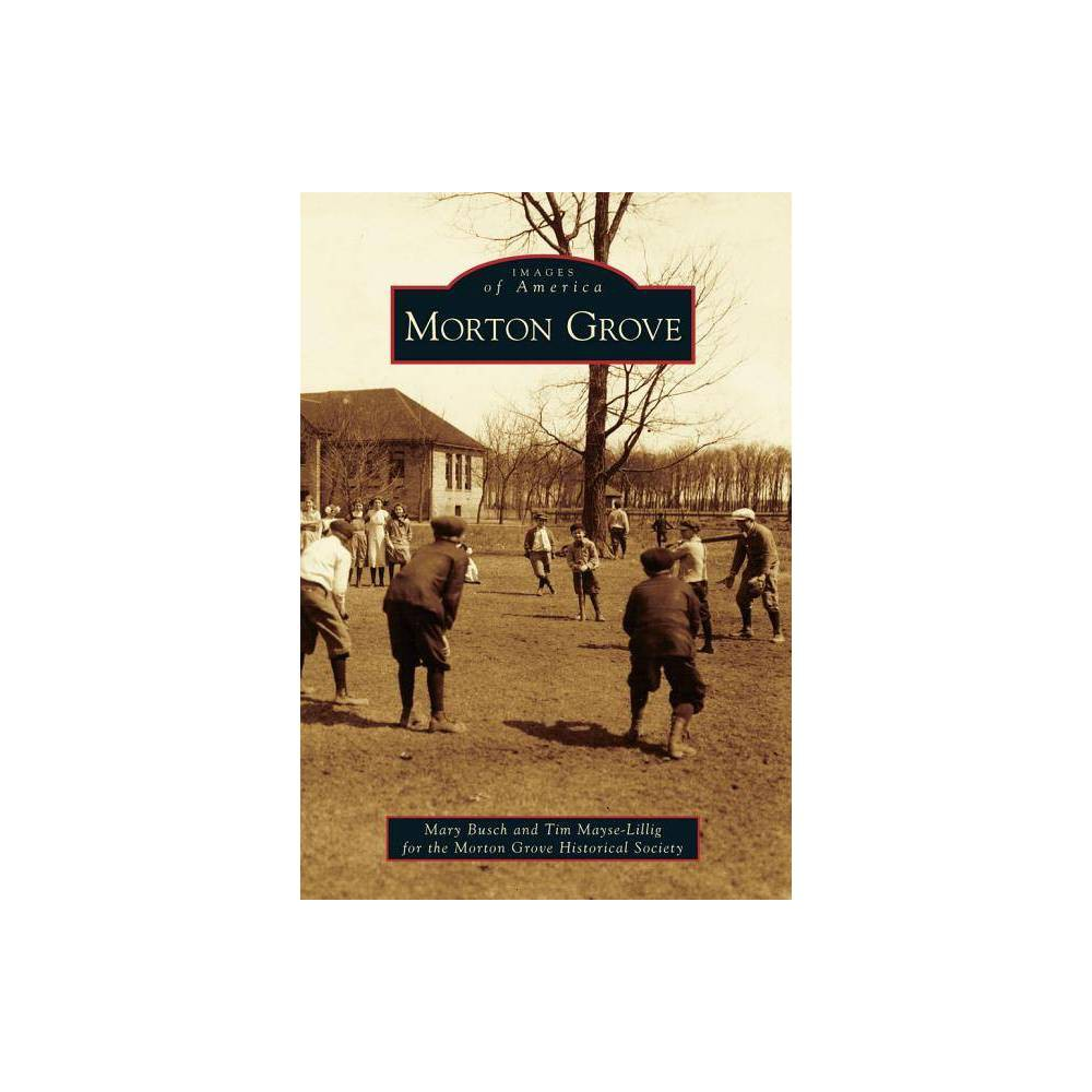 Morton Grove Images Of America By Mary Busch Paperback