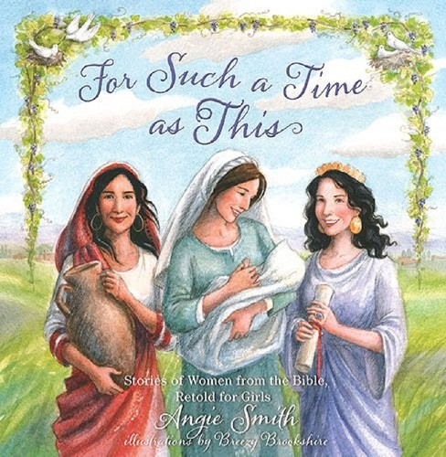 For Such a Time As This : Stories of Women from the Bible, Retold for Girls (Hardcover) (Angie Smith) - image 1 of 1