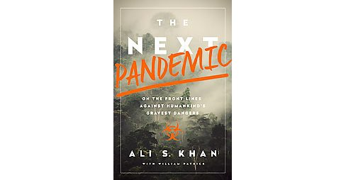 Next Pandemic : On the Front Lines Against Humankind's Gravest Dangers (Hardcover) (Ali S. Khan) - image 1 of 1
