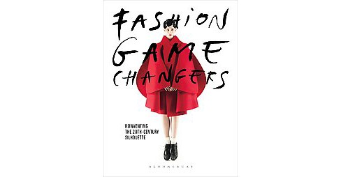 Fashion Game Changers : Reinventing the 20th-Century Silhouette (Hardcover) - image 1 of 1