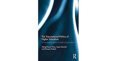 Transnational Politics of Higher Education : Contesting the global / transforming the local (Hardcover) - image 1 of 1