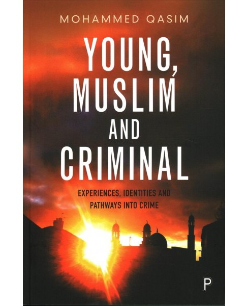 Young, Muslim and Criminal : Experiences, Identities and Pathways into Crime -  (Paperback) - image 1 of 1