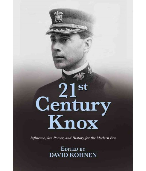 21st Century Knox : Influence, Sea Power, and History for the Modern Era (Paperback) - image 1 of 1