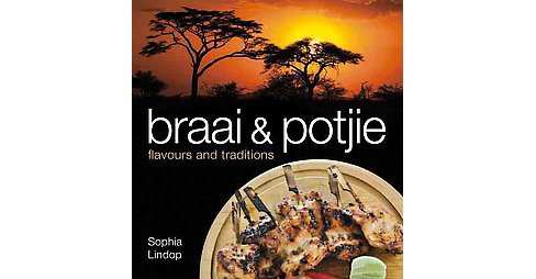 Braai and Potjie Flavours and Traditions (Paperback) (Sophia Lindop) - image 1 of 1