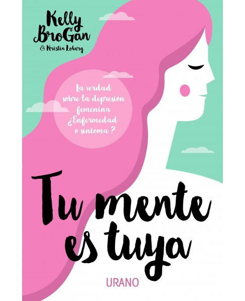 Tu mente es tuya/ A Mind of You Own : La Verdad Sobre La Depression Femenia. Enferedad O Sintoma? - image 1 of 1