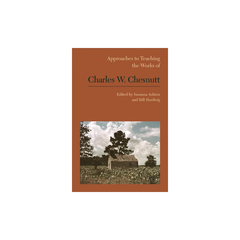 Approaches to Teaching the Works of Charles W. Chesnutt - (Paperback)