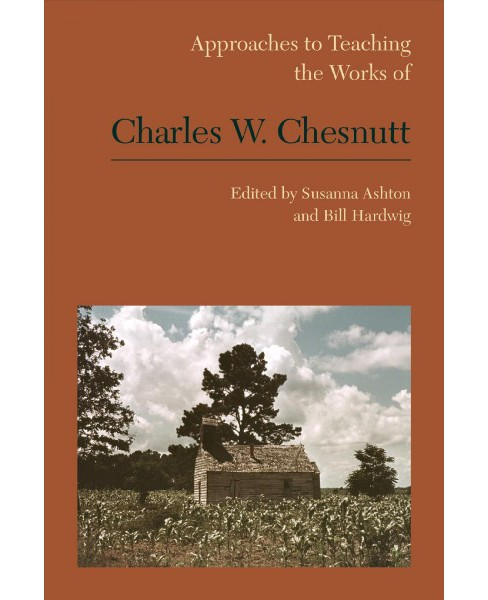 Approaches to Teaching the Works of Charles W. Chesnutt -  (Hardcover) - image 1 of 1