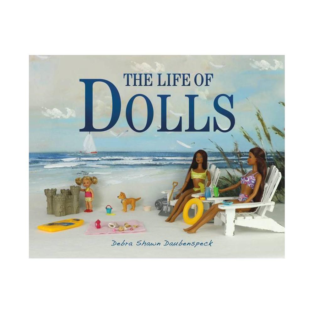 The Life Of Dolls By Debra Shawn Daubenspeck Hardcover