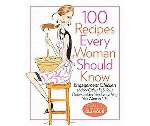 100 Recipes Every Woman Should Know : Engagement Chicken and 99 Other Fabulous Dishes to Get You - image 1 of 1