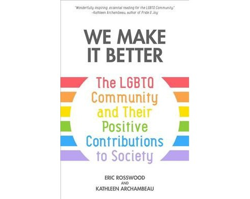 We Make It Better : The LGBTQ Community and Their Positive Contributions to Society -  (Hardcover) - image 1 of 1