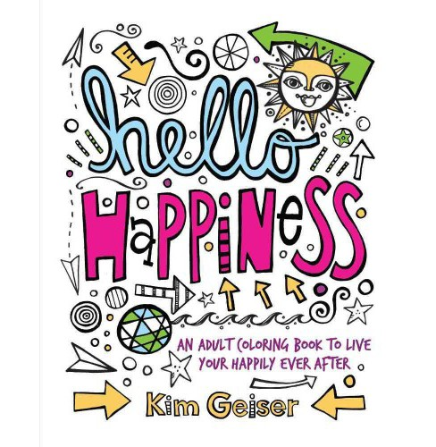 Hello Happiness : An Adult Coloring Book to Live Your Happily Ever After (Paperback) (Kim Geiser) - image 1 of 1