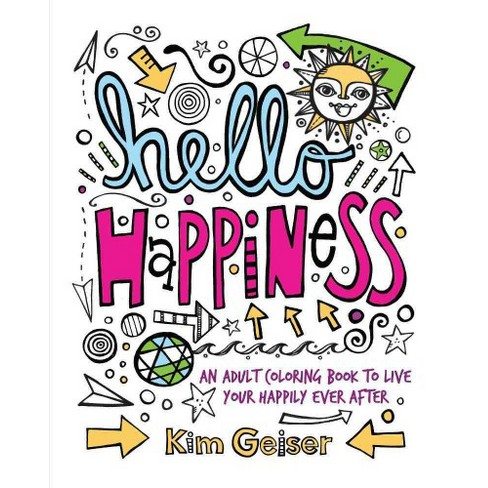 Hello Happiness An Adult Coloring Book To Live Your Happily Ever