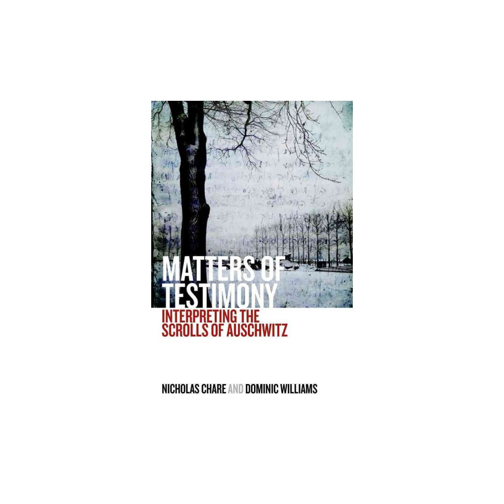 Matters of Testimony : Interpreting the Scrolls of Auschwitz (Reprint) (Paperback) (Nicholas Chare &