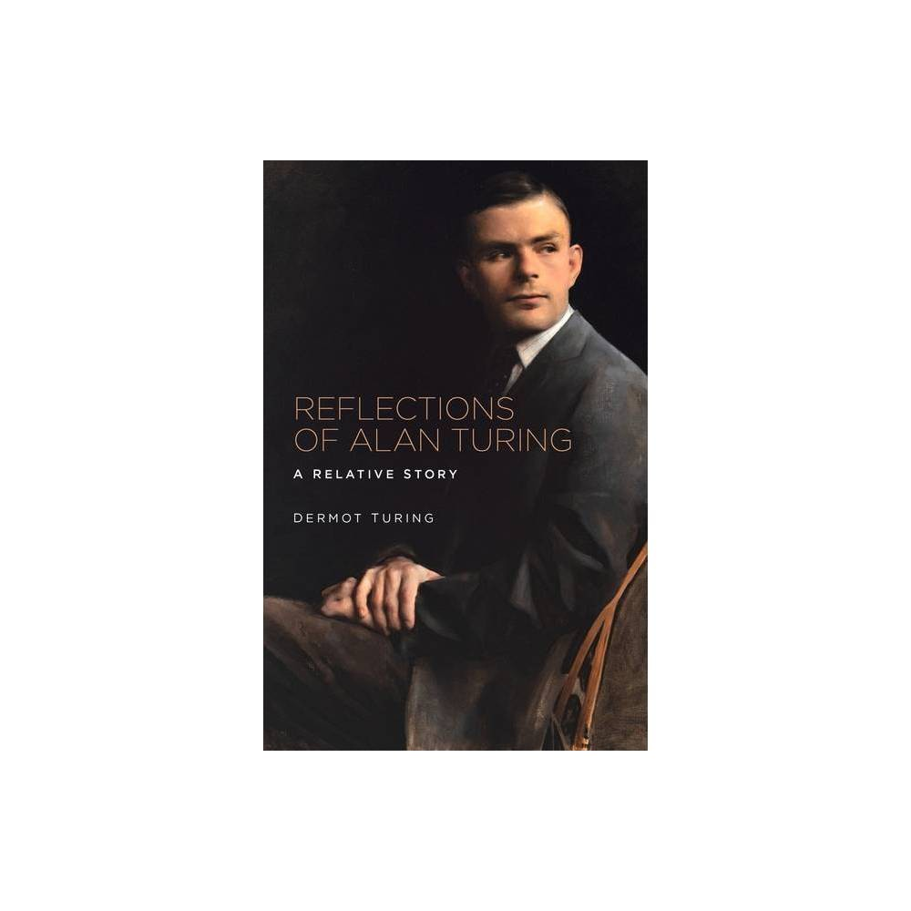 Reflections Of Alan Turing By Dermot Turing Hardcover
