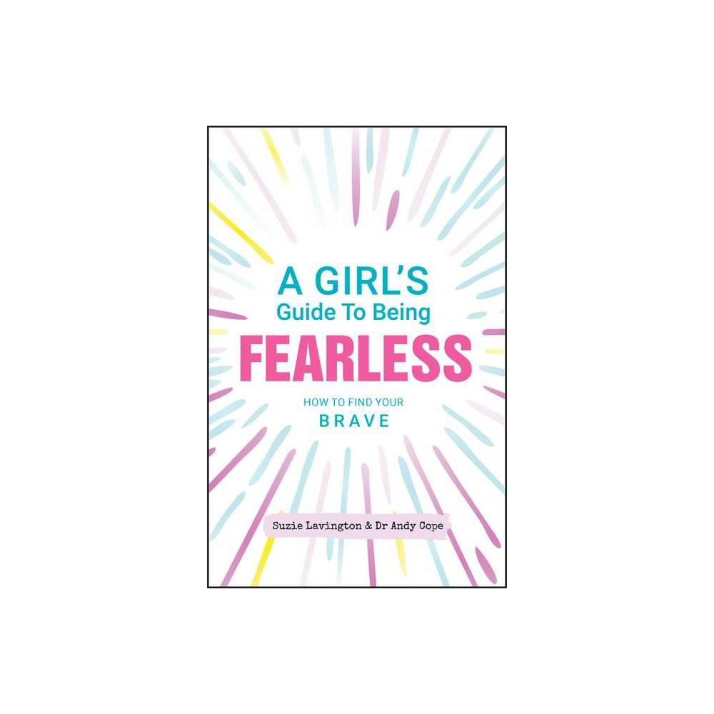 A Girl S Guide To Being Fearless By Suzie Lavington Andy Cope Paperback