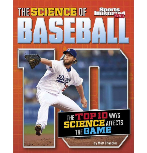 Science of Baseball : The Top Ten Ways Science Affects the Game (Paperback) (Matt Chandler) - image 1 of 1
