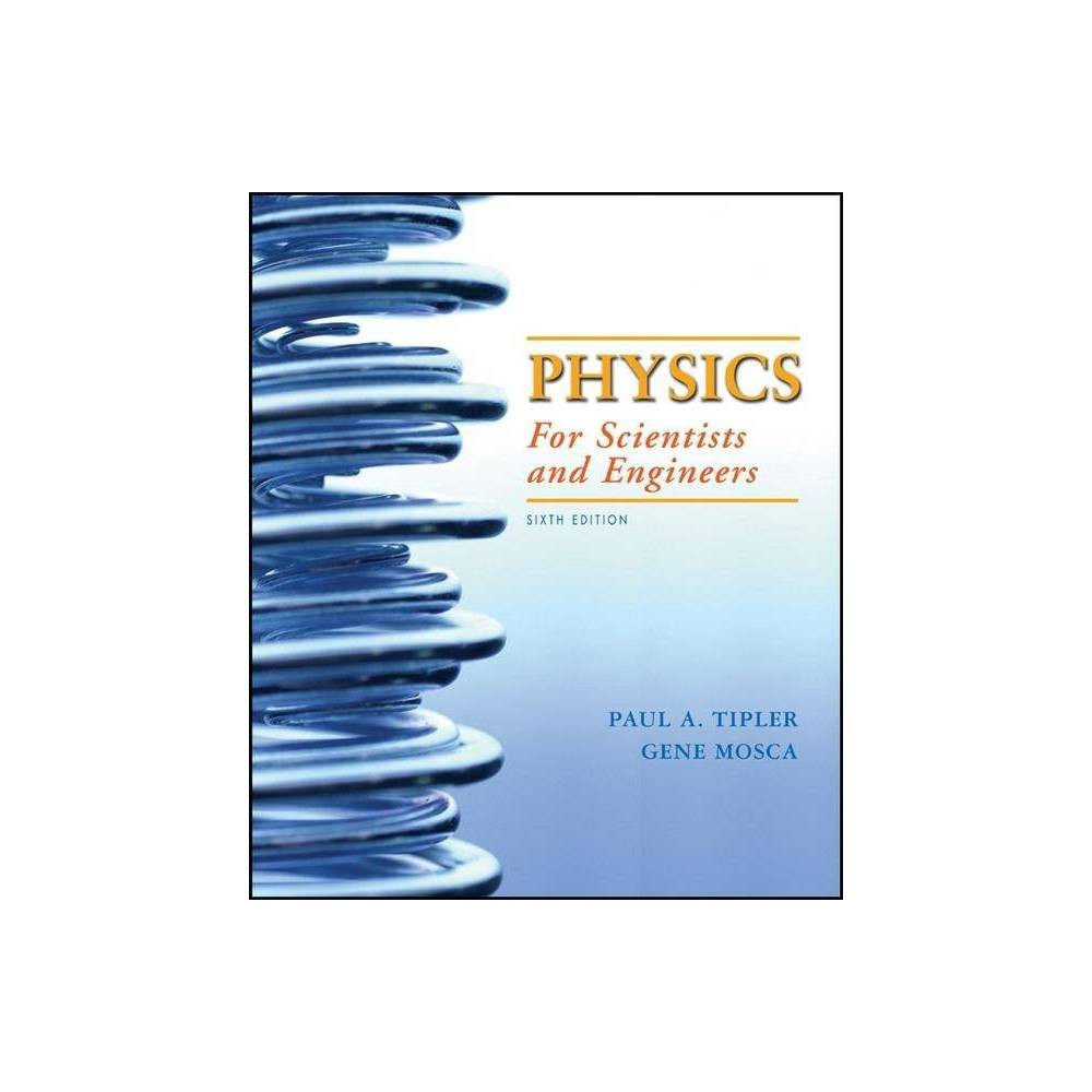 Physics for Scientists and Engineers Extended Version - 6 Edition by Paul A Tipler & Gene Mosca