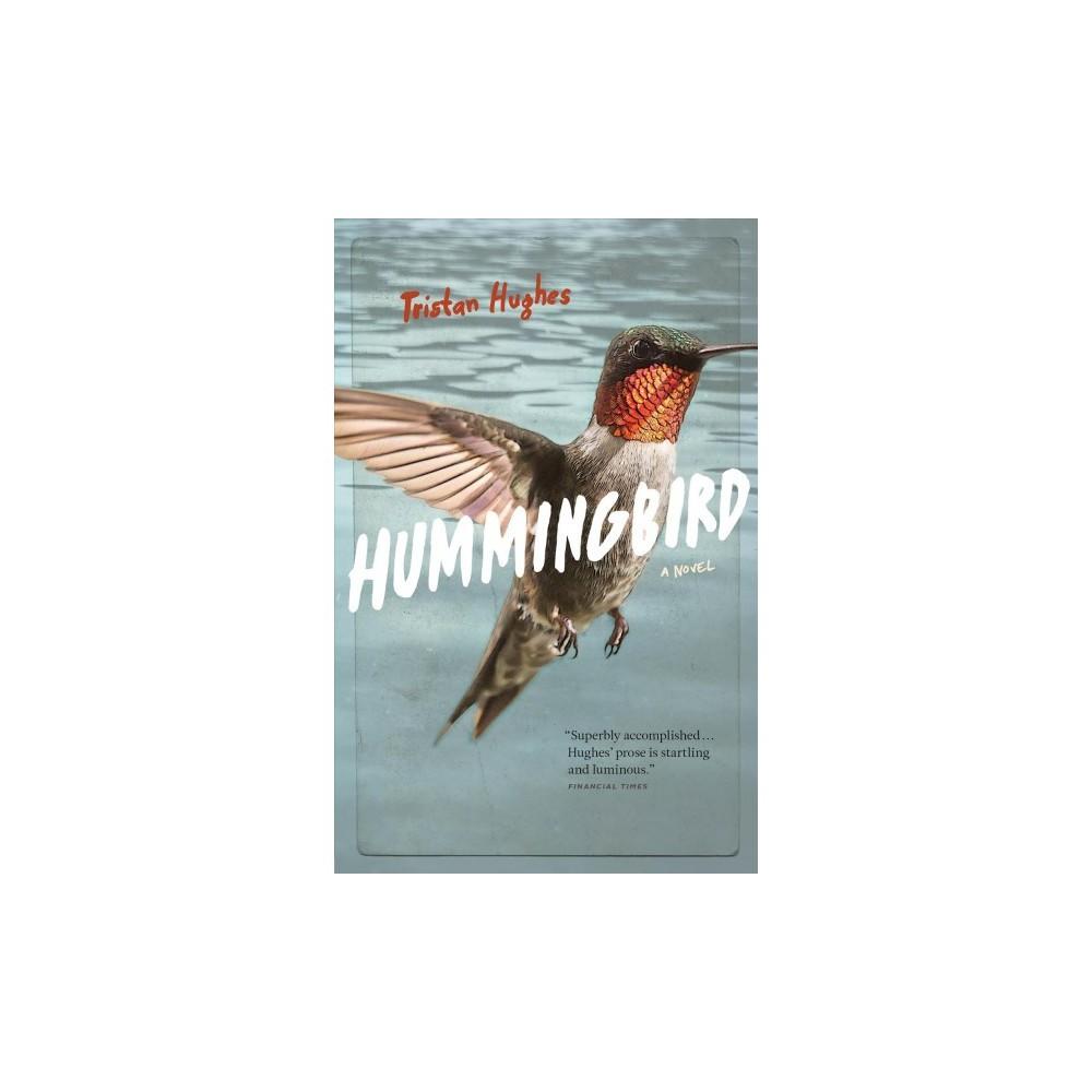 Hummingbird - by Tristan Hughes (Paperback)