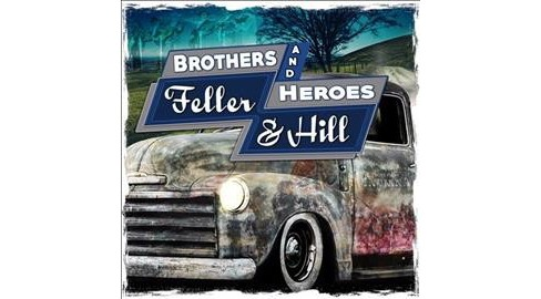 Feller And Hill - Brothers And Heroes (CD) - image 1 of 1