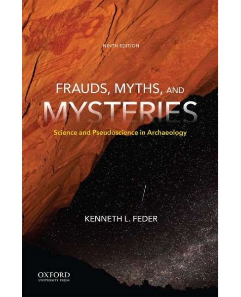 Frauds, Myths, and Mysteries : Science and Pseudoscience in Archaeology (Paperback) (Kenneth L. Feder) - image 1 of 1