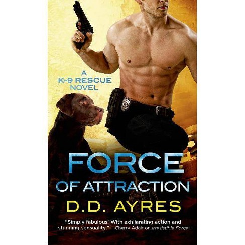 Force of Attraction - (K-9 Rescue Novel) by  D D Ayres (Paperback) - image 1 of 1