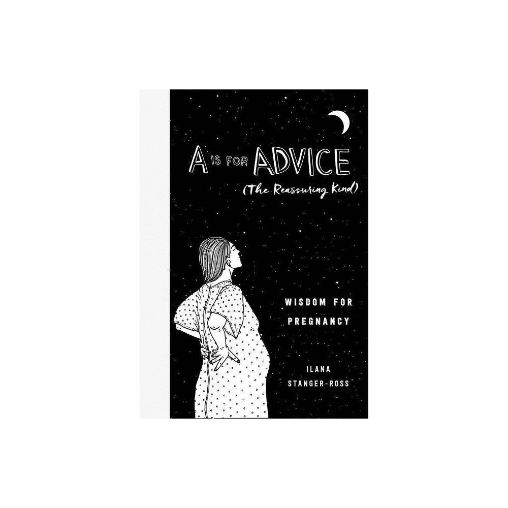 A Is For Advice The Reassuring Kind By Ilana Stanger Ross Hardcover