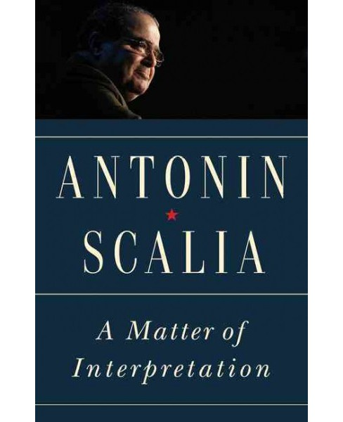Matter of Interpretation : Federal Courts and the Law -  New by Antonin Scalia (Paperback) - image 1 of 1