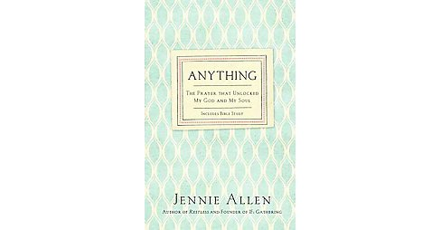 Anything : The Prayer that Unlocked My God and My Soul (Paperback) (Jennie Allen) - image 1 of 1