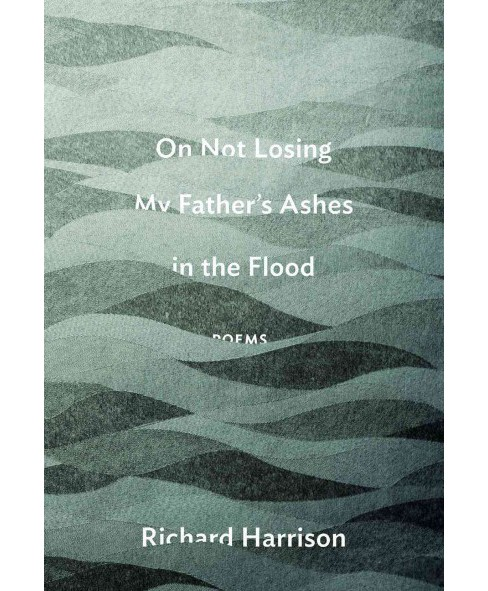 On Not Losing My Father's Ashes in the Flood (Paperback) (Richard Harrison) - image 1 of 1