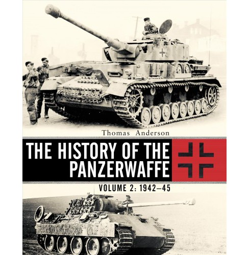History of the Panzerwaffe : 1942–45 (Hardcover) (Thomas Anderson) - image 1 of 1