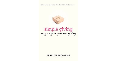 Simple Giving : Easy Ways to Give Every Day (Paperback) (Jennifer Iacovelli) - image 1 of 1