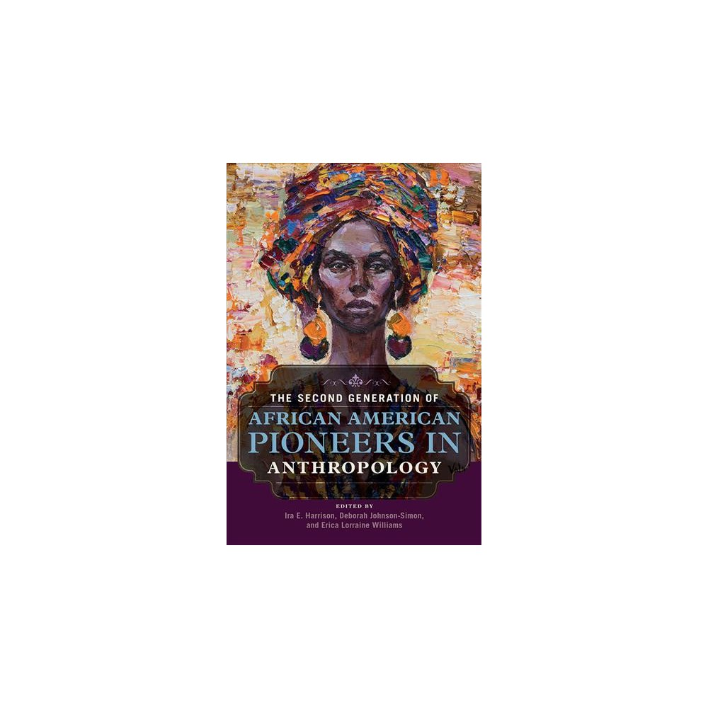 Second Generation of African American Pioneers in Anthropology - (Hardcover)