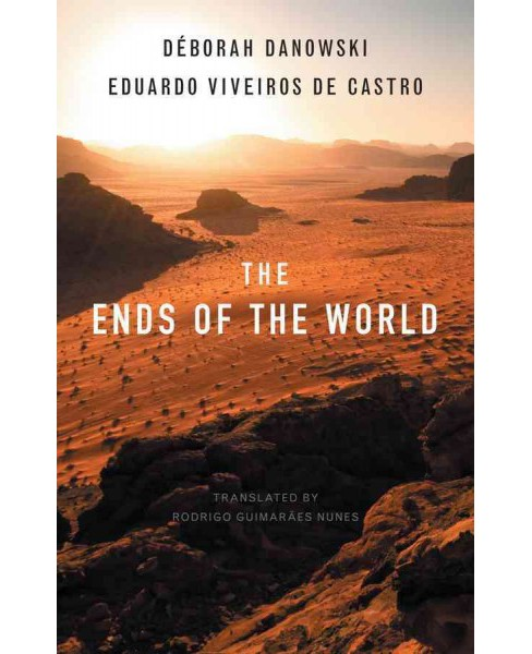 Ends of the World (Paperback) (Deborah Danowski & Eduardo Viveiros De Castro) - image 1 of 1