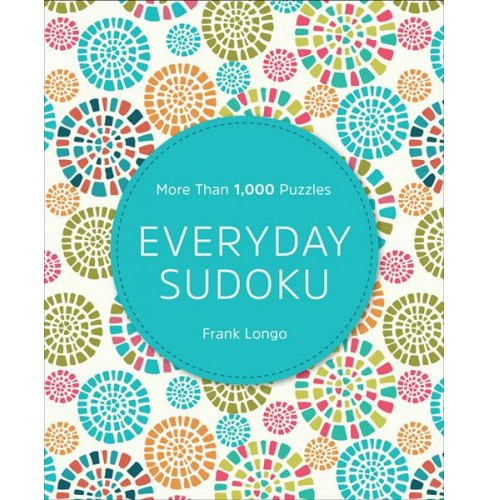 Everyday Sudoku : More Than 1,000 Puzzles -  by Frank Longo (Paperback) - image 1 of 1