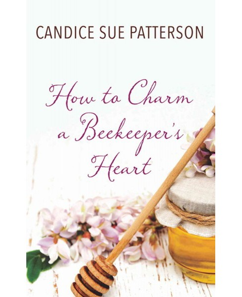 How to Charm a Beekeeper's Heart (Large Print) (Hardcover) (Candice Sue Patterson) - image 1 of 1