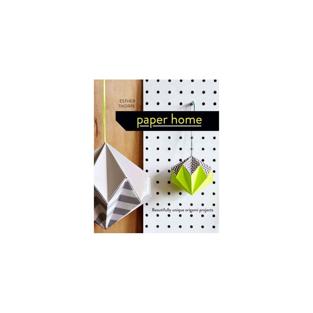 Paper Home : Beautifully Unique Origami Projects (Hardcover) (Esther Thorpe)