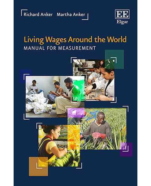 Living Wages Around the World : Manual for Measurement (Paperback) (Richard Anker & Martha Anker) - image 1 of 1