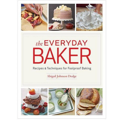 The Everyday Baker - by  Abigail Johnson Dodge (Hardcover) - image 1 of 1
