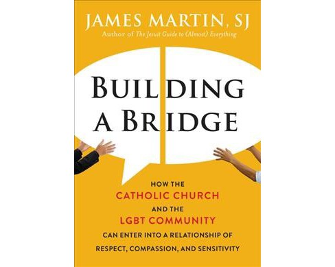 Building a Bridge : How the Catholic Church and the LGBT Community Can Enter into a Relationship of - image 1 of 1