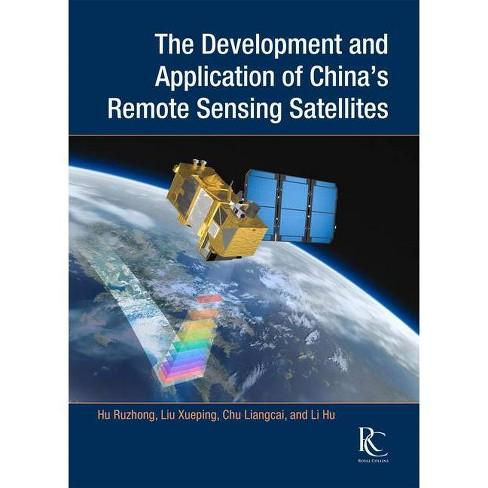 The Development and Application of China's Remote Sensing Satellites - by  Liangcai Chu & Ruzhong Hu & Hu Li & Xueping Liu (Hardcover) - image 1 of 1