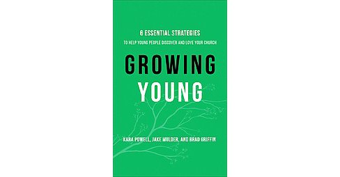 Growing Young : Six Essential Strategies to Help Young People Discover and Love Your Church (Hardcover) - image 1 of 1