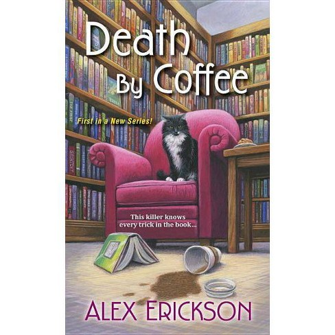 Death by Coffee - (Bookstore Cafe Mysteries) by  Alex Erickson (Paperback) - image 1 of 1
