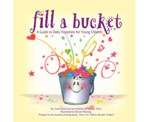 Fill a Bucket : A Guide to Daily Happiness for Young Children -  Updated (Hardcover) - image 1 of 1