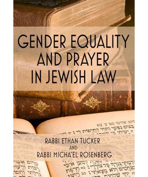Gender Equality and Prayer in Jewish Law (Hardcover) (Rabbi Ethan Tucker) - image 1 of 1