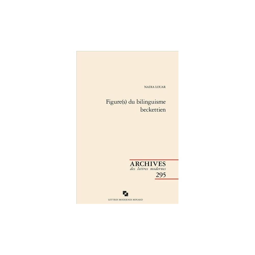 Figures Du Bilinguisme Beckettien - by Nadia Louar (Paperback)
