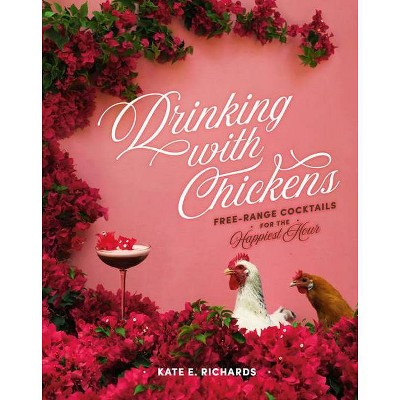 Drinking with Chickens - by  Kate E Richards (Hardcover)