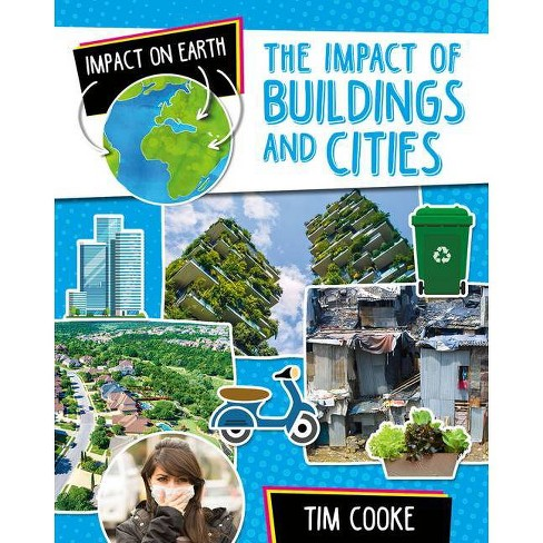 The Impact of Buildings and Cities - (Impact on Earth) by  Tim Cooke (Hardcover) - image 1 of 1