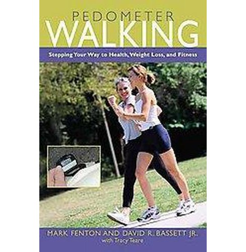 Pedometer Walking : Stepping Your Way to Health, Weight Loss, and Fitness (Paperback) (Mark Fenton & - image 1 of 1