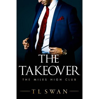 The Takeover - (The Miles High Club) by  T L Swan (Paperback)